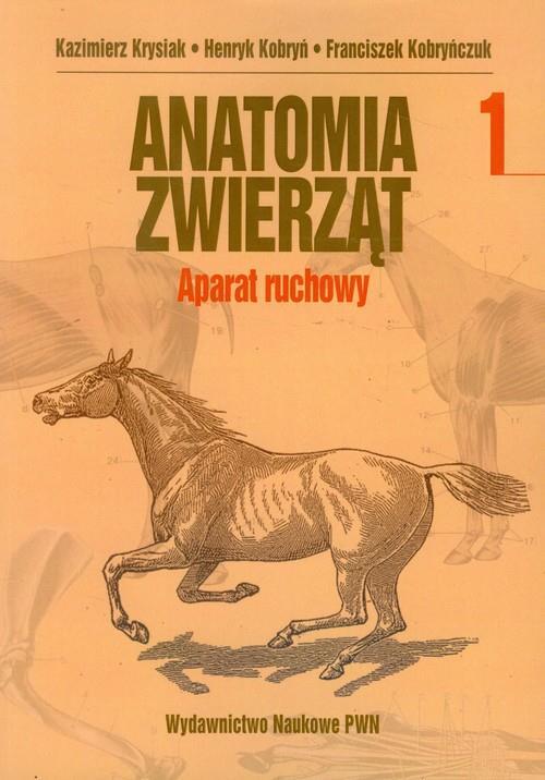 Anatomia zwierząt Tom 1 Aparat ruchowy  Krysiak Kazimierz, Kobryń Henryk, Kobryńczuk Franciszek-33227