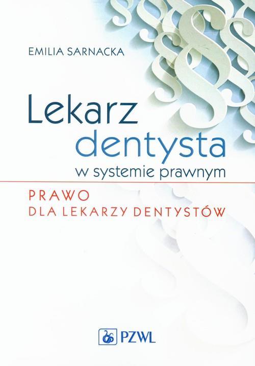 Lekarz dentysta w systemie prawnym Prawo dla lekarzy dentystów  Sarnacka Emilia-68534