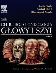 Jatin Shah Chirurgia i onkologia głowy i szyi Tom 1  Shah Jatin, Patel Snehal, Singh Bhuvanesh-77778