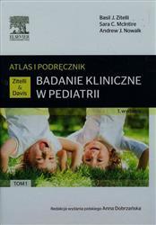 Badanie kliniczne w pediatrii Atlas i podręcznik Tom 1  Zitelli Basil J., McIntire Sara C., Nowalk Andrew J.-77808