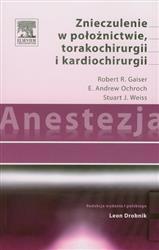 Anestezja Znieczulenie w położnictwie torakochirurgii i kardiochirurgii  Gaiser Robert R., Ochroch E. Andrew, Weiss Stuart J.-77