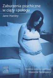 Zaburzenia psychiczne w ciąży i połogu  Hanley Jane-78100