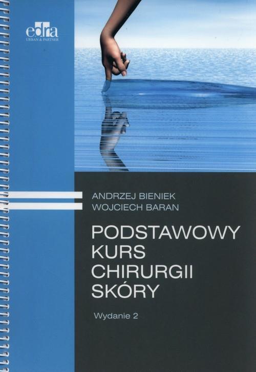 Podstawowy kurs chirurgii skóry  Bieniek Andrzej, Baran Wojciech-87793