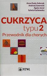 Cukrzyca typu 2 Przewodnik dla chorych  Duda-Sobczak Anna, Gawrecki Andrzej, Juruć Agata-110337