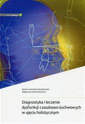 Diagnostyka i leczenie dysfunkcji czaszkowo-żuchwowych w ujęciu holistycznym  Czerwińska-Niezabitowska Barbara, Kulesa-Mrowiecka