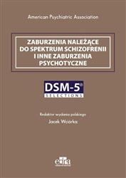 Zaburzenia należące do spektrum schizofrenii i inne zaburzenia psychotyczne. DSM-5 Selections-130107