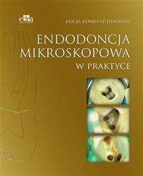 Endodoncja mikroskopowa w praktyce  Rembiasz-Jedliński Alicja-149634