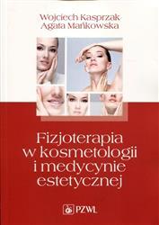 Fizjoterapia w kosmetologii i medycynie estetycznej  Kasprzak Wojciech, Mańkowska Agata-34896