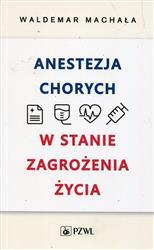 Anestezja chorych w stanie zagrożenia życia  Machała Waldemar-244126