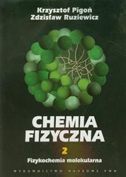 Chemia fizyczna Tom 2 Fizykochemia molekularna  Pigoń Krzysztof, Ruziewicz Zdzisław-15105